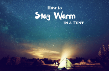 How to Stay Warm in a Tent: 10 Proven and Effective Tips