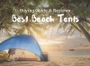 Summer Fun – Best Beach Tents on the Market in 2018 – Reviews & Buying Guide