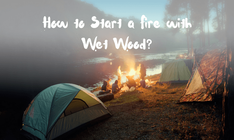 how start a fire with wet wood?