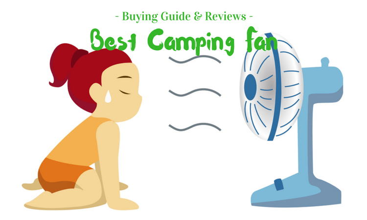In Search of the Best Camping Fan – Buying Guide & Reviews 2018