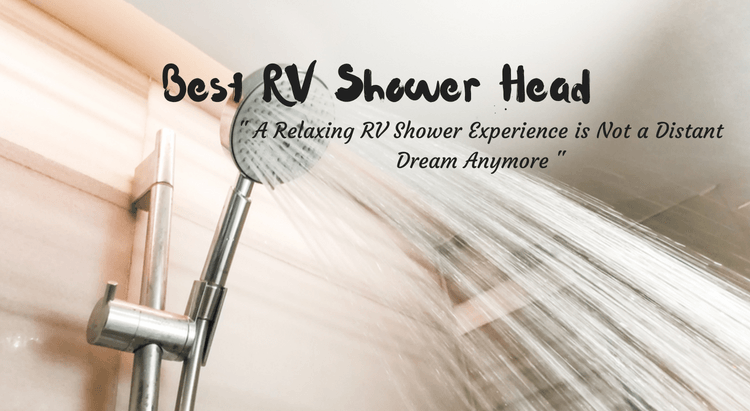 Best RV Shower Head in 2018 –  A Relaxing RV Shower Experience is Not a Distant Dream Anymore